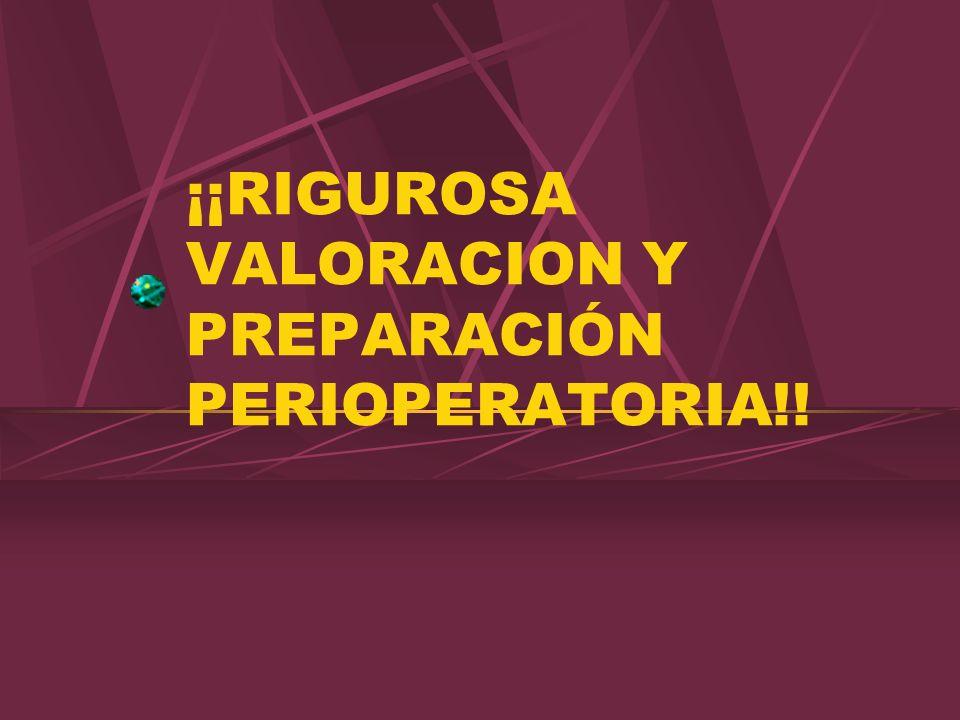 ¡¡RIGUROSA VALORACION Y PREPARACIÓN PERIOPERATORIA!!