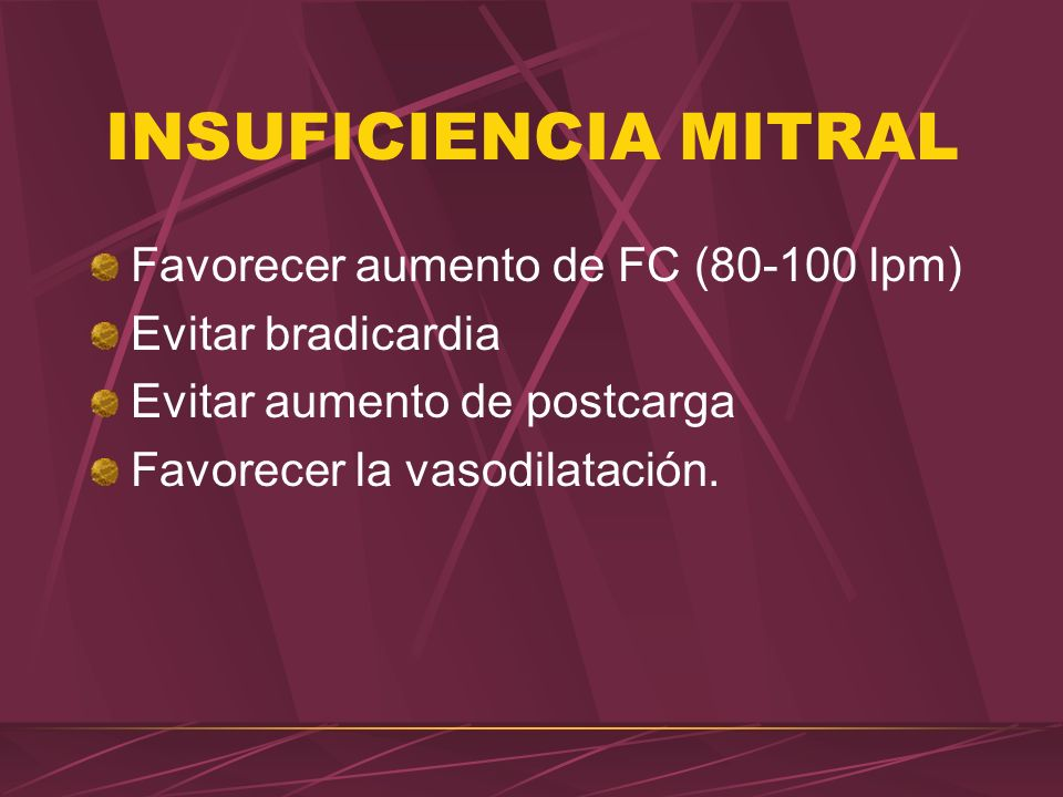 INSUFICIENCIA MITRAL Favorecer aumento de FC (80-100 lpm)