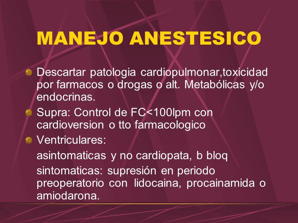 MANEJO ANESTESICO Descartar patologia cardiopulmonar,toxicidad por farmacos o drogas o alt. Metabólicas y/o endocrinas.