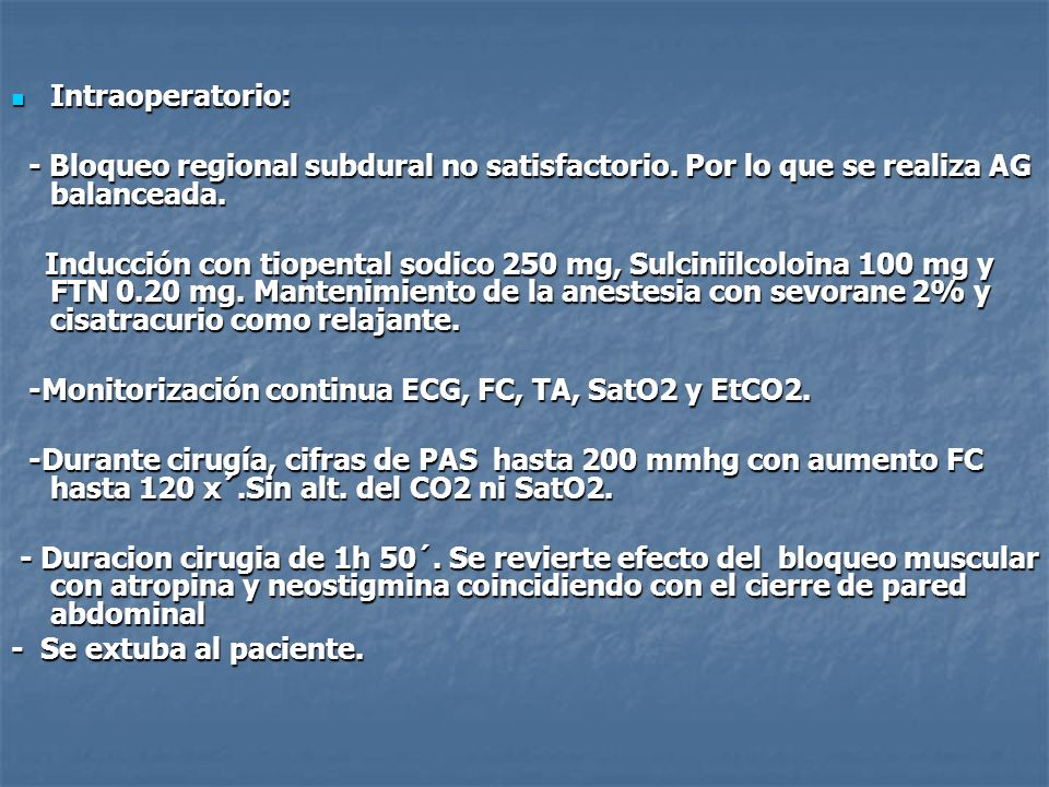 Intraoperatorio: - Bloqueo regional subdural no satisfactorio. Por lo que se realiza AG balanceada.