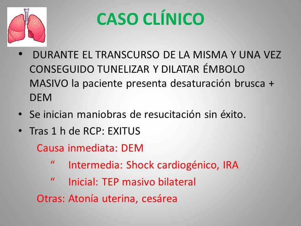 CASO CLÍNICO DURANTE EL TRANSCURSO DE LA MISMA Y UNA VEZ CONSEGUIDO TUNELIZAR Y DILATAR ÉMBOLO MASIVO la paciente presenta desaturación brusca + DEM.