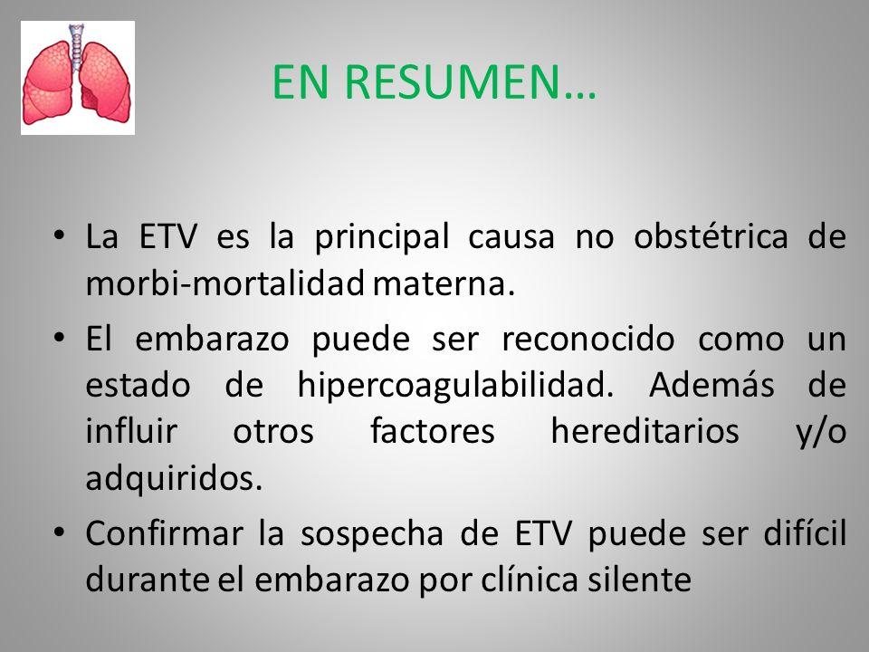 EN RESUMEN… La ETV es la principal causa no obstétrica de morbi-mortalidad materna.