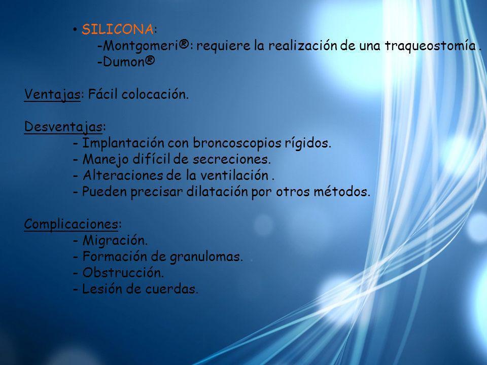 SILICONA:-Montgomeri®: requiere la realización de una traqueostomía . Dumon® Ventajas: Fácil colocación.