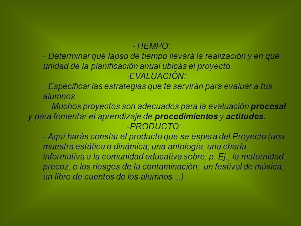 TIEMPO: - Determinar qué lapso de tiempo llevará la realización y en qué unidad de la planificación anual ubicás el proyecto.