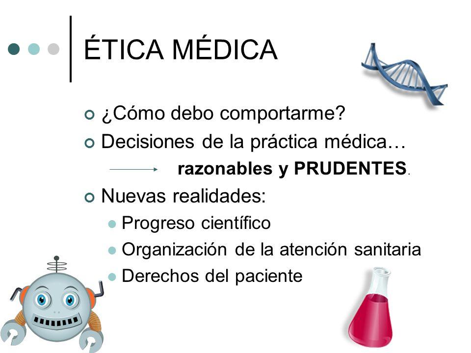 ÉTICA MÉDICA ¿Cómo debo comportarme Decisiones de la práctica médica…