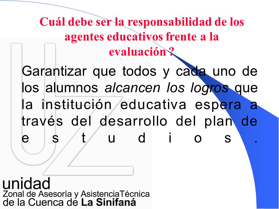 Cuál debe ser la responsabilidad de los agentes educativos frente a la evaluación