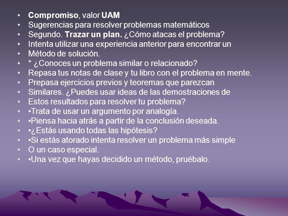 Compromiso, valor UAM Sugerencias para resolver problemas matemáticos. Segundo. Trazar un plan. ¿Cómo atacas el problema