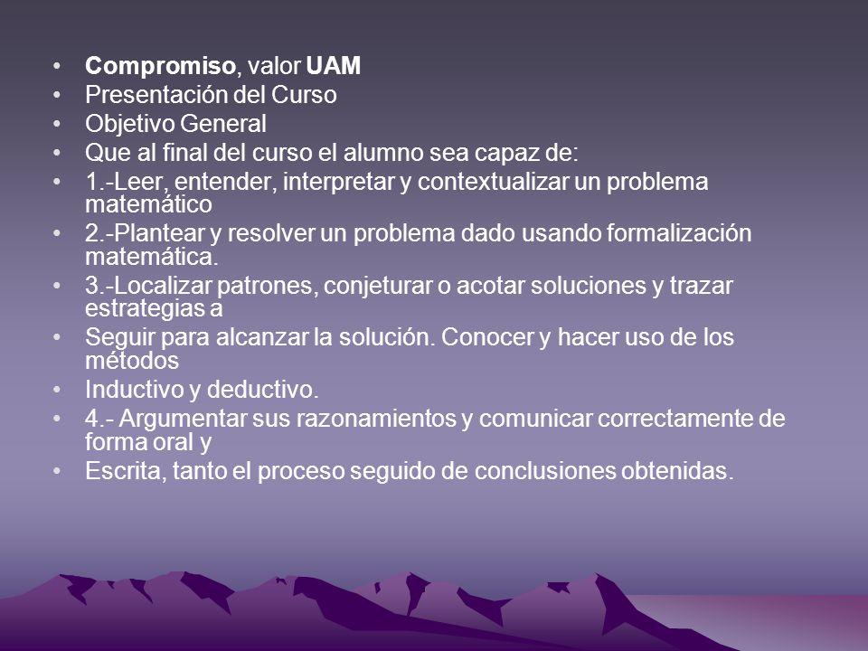 Compromiso, valor UAM Presentación del Curso. Objetivo General. Que al final del curso el alumno sea capaz de: