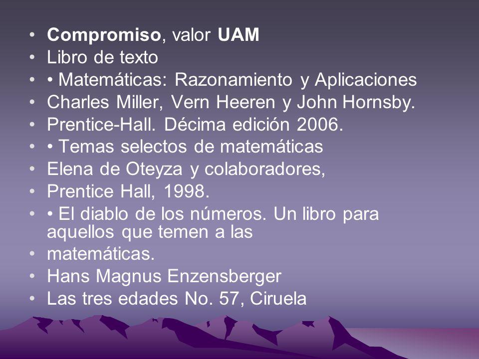 Compromiso, valor UAM Libro de texto. • Matemáticas: Razonamiento y Aplicaciones. Charles Miller, Vern Heeren y John Hornsby.