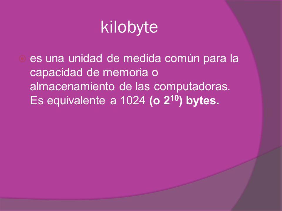 kilobyte es una unidad de medida común para la capacidad de memoria o almacenamiento de las computadoras. Es equivalente a 1024 (o 210) bytes.