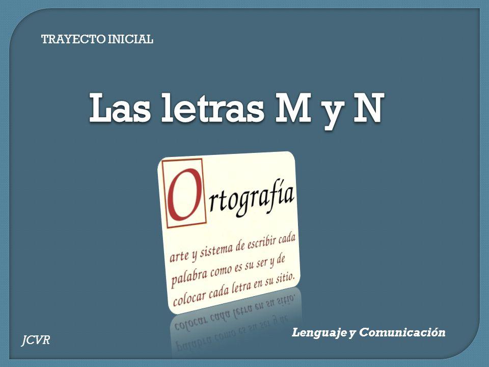 TRAYECTO INICIAL Las letras M y N Lenguaje y Comunicación JCVR