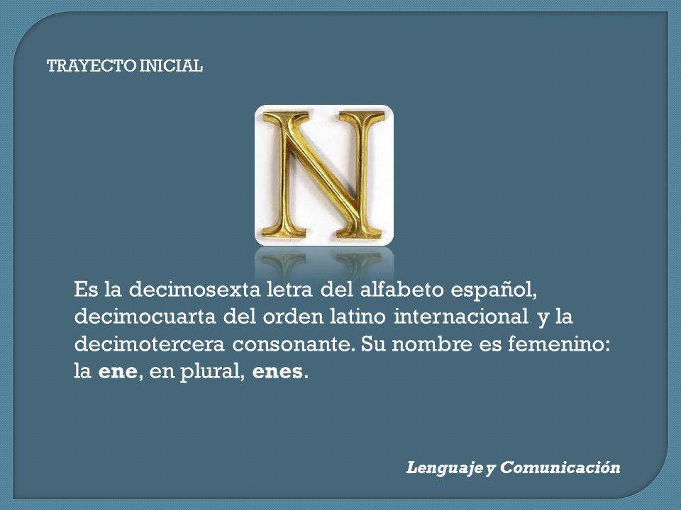 Es la decimosexta letra del alfabeto español,