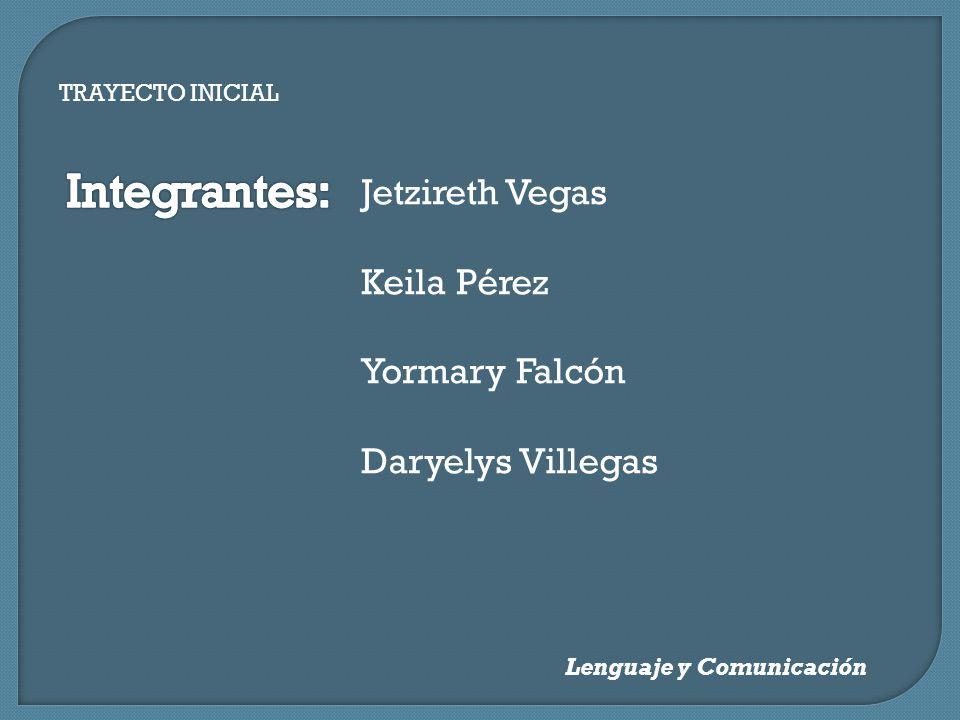 Integrantes: Jetzireth Vegas Keila Pérez Yormary Falcón