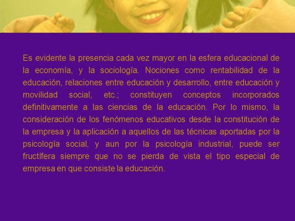 Es evidente la presencia cada vez mayor en la esfera educacional de la economía, y la sociología.