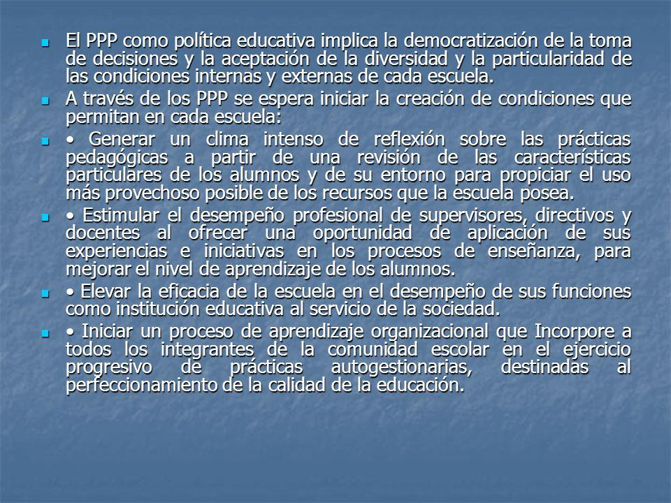 El PPP como política educativa implica la democratización de la toma de decisiones y la aceptación de la diversidad y la particularidad de las condiciones internas y externas de cada escuela.