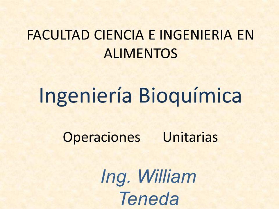 FACULTAD CIENCIA E INGENIERIA EN ALIMENTOS Ingeniería Bioquímica Operaciones Unitarias