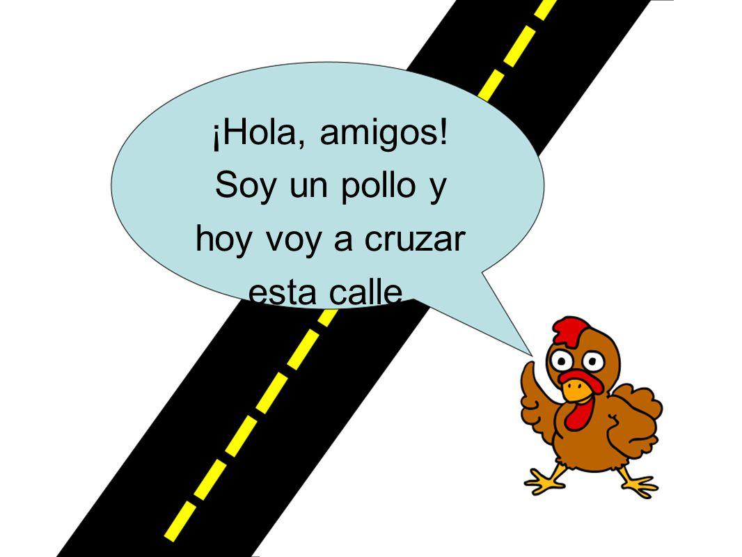 Soy un pollo y hoy voy a cruzar esta calle.