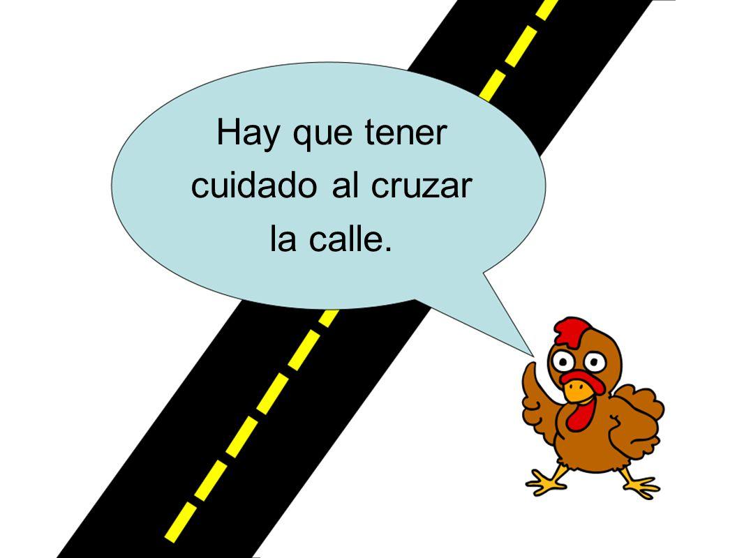 Hay que tener cuidado al cruzar la calle.