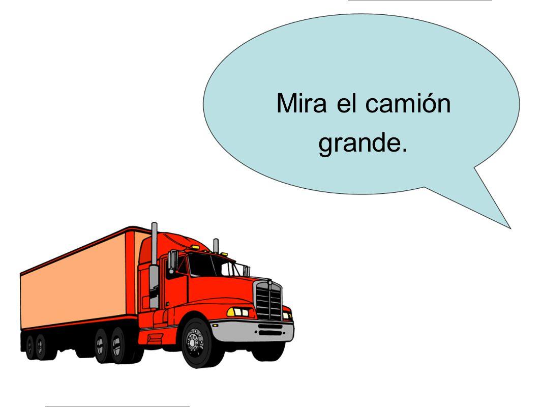 Mira el camión grande.