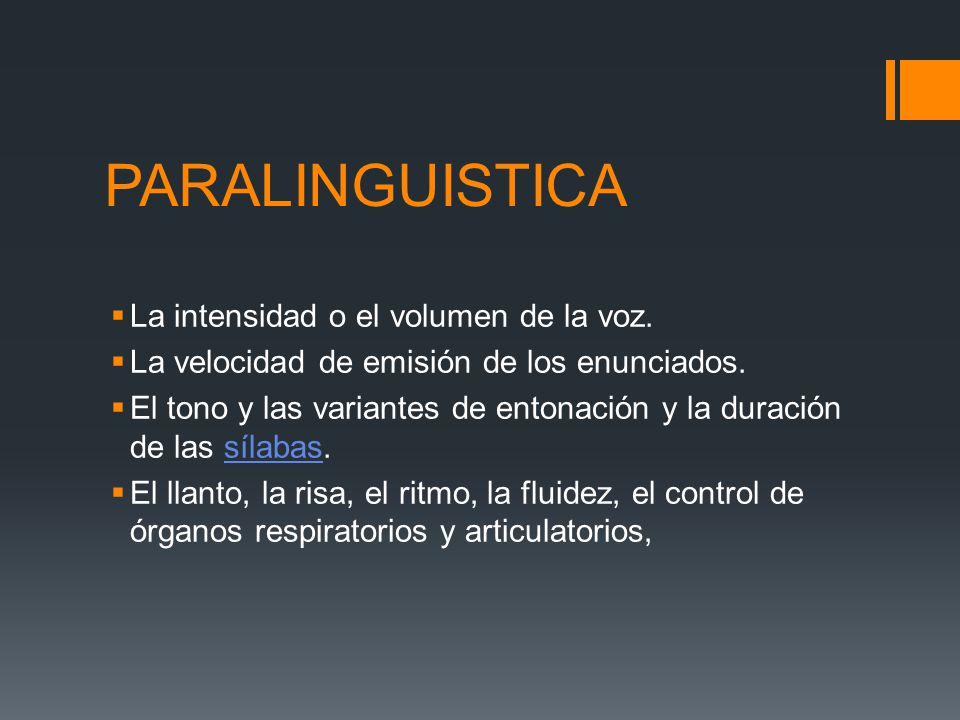 PARALINGUISTICA La intensidad o el volumen de la voz.