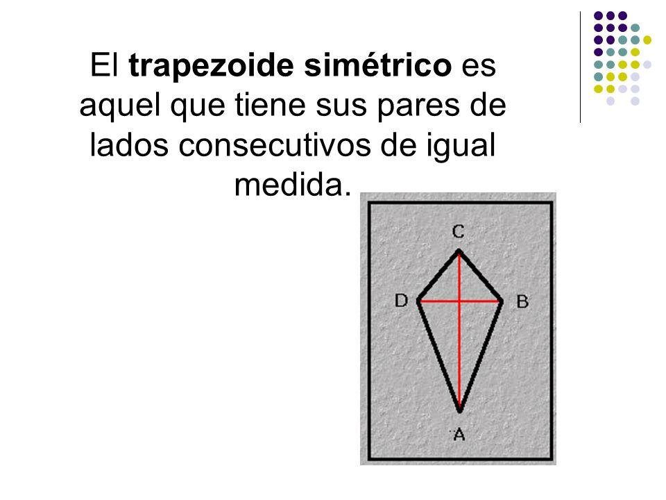 El trapezoide simétrico es aquel que tiene sus pares de lados consecutivos de igual medida.