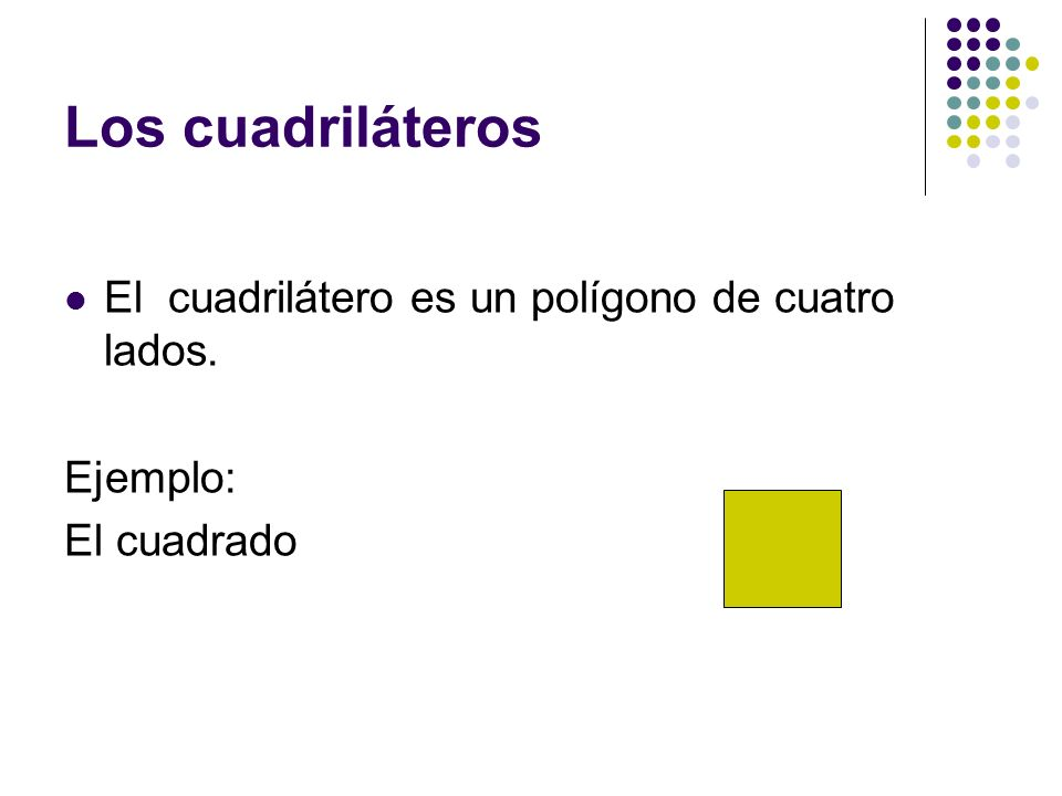 Los cuadriláteros El cuadrilátero es un polígono de cuatro lados.