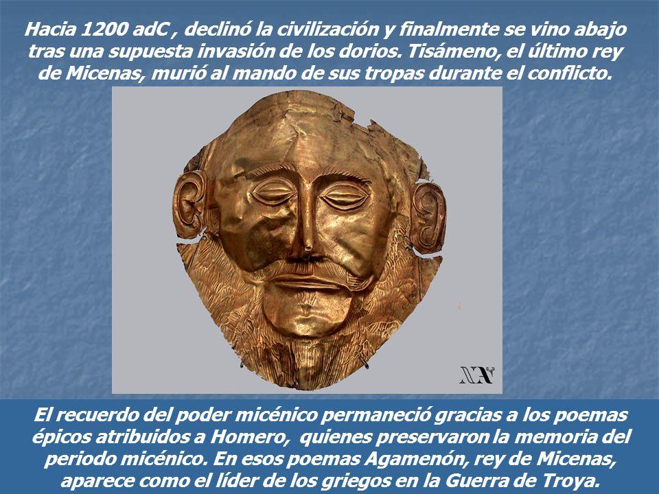Hacia 1200 adC , declinó la civilización y finalmente se vino abajo tras una supuesta invasión de los dorios. Tisámeno, el último rey de Micenas, murió al mando de sus tropas durante el conflicto.