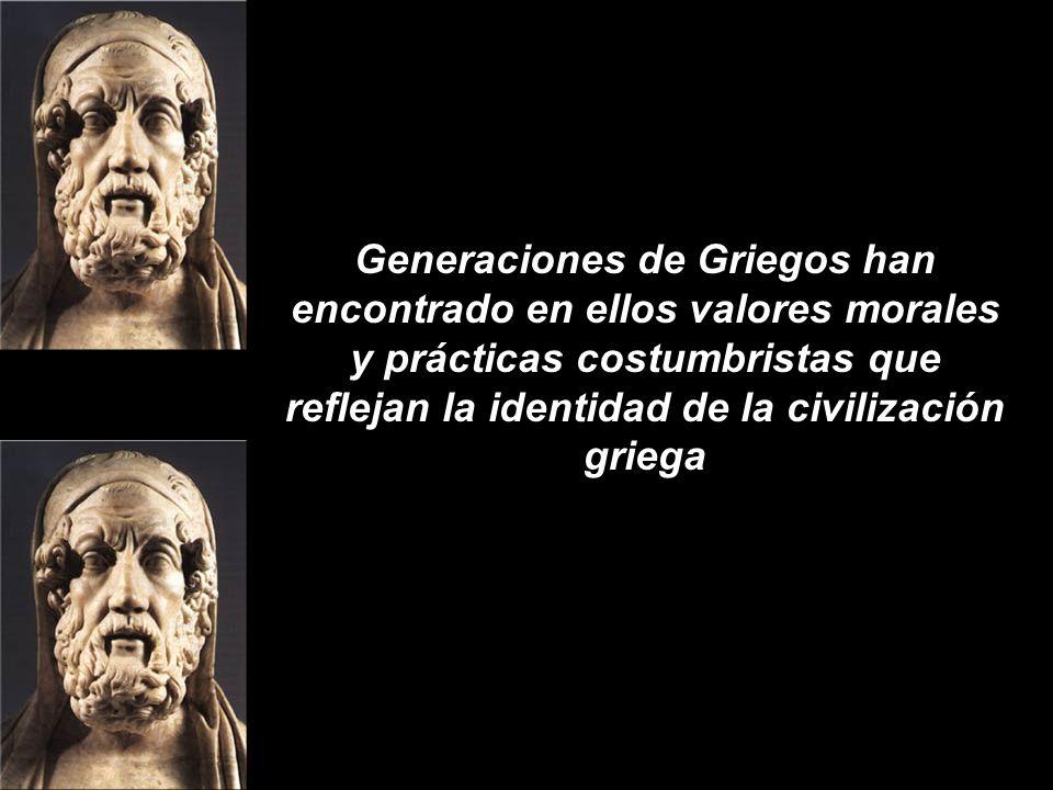 Generaciones de Griegos han encontrado en ellos valores morales y prácticas costumbristas que reflejan la identidad de la civilización griega