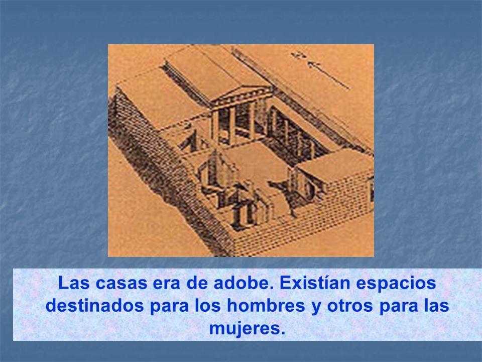 Las casas era de adobe. Existían espacios destinados para los hombres y otros para las mujeres.
