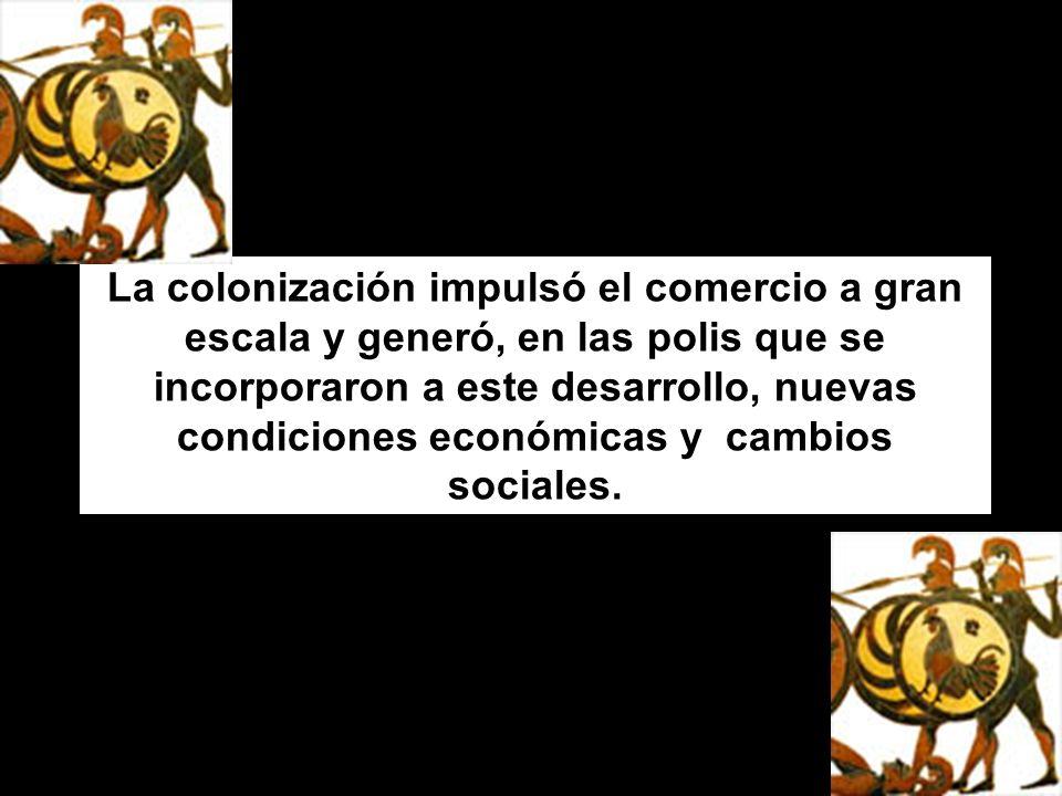 La colonización impulsó el comercio a gran escala y generó, en las polis que se incorporaron a este desarrollo, nuevas condiciones económicas y cambios sociales.