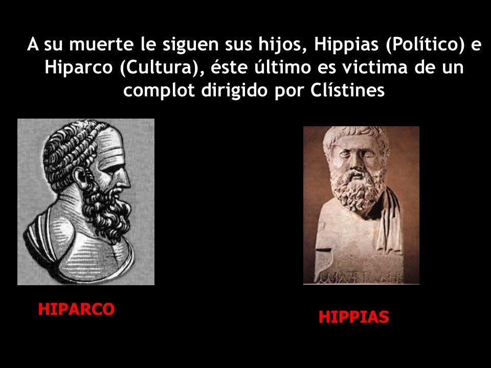 A su muerte le siguen sus hijos, Hippias (Político) e Hiparco (Cultura), éste último es victima de un complot dirigido por Clístines