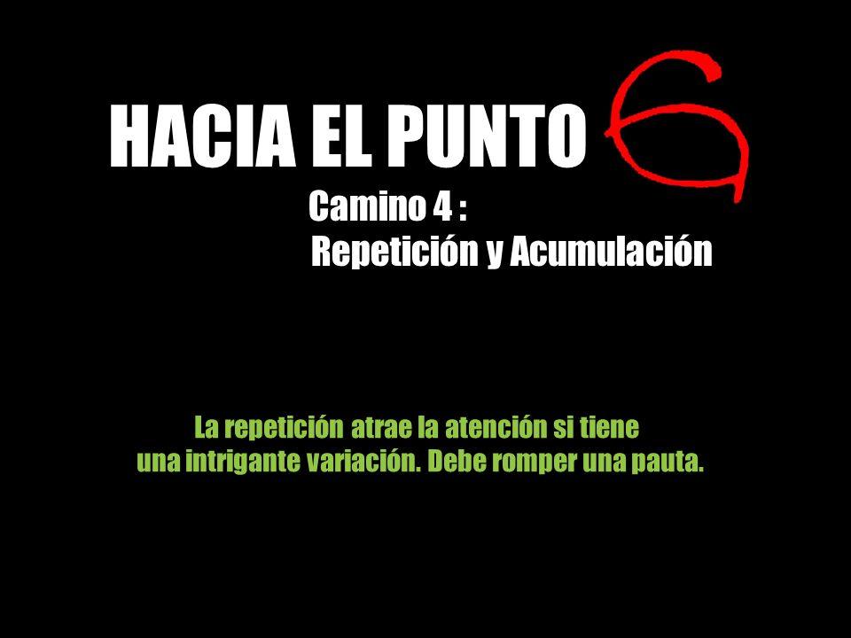 HACIA EL PUNTO Repetición y Acumulación Camino 4 :
