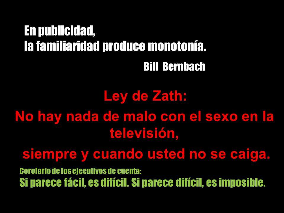 En publicidad, la familiaridad produce monotonía. Bill Bernbach