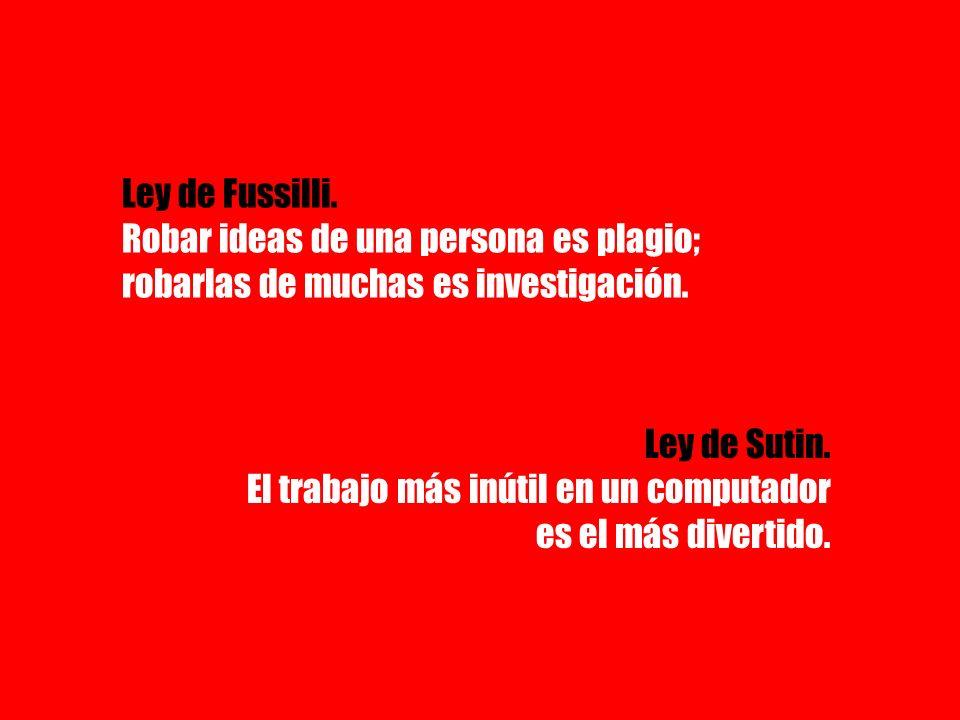 Ley de Fussilli. Robar ideas de una persona es plagio; robarlas de muchas es investigación.