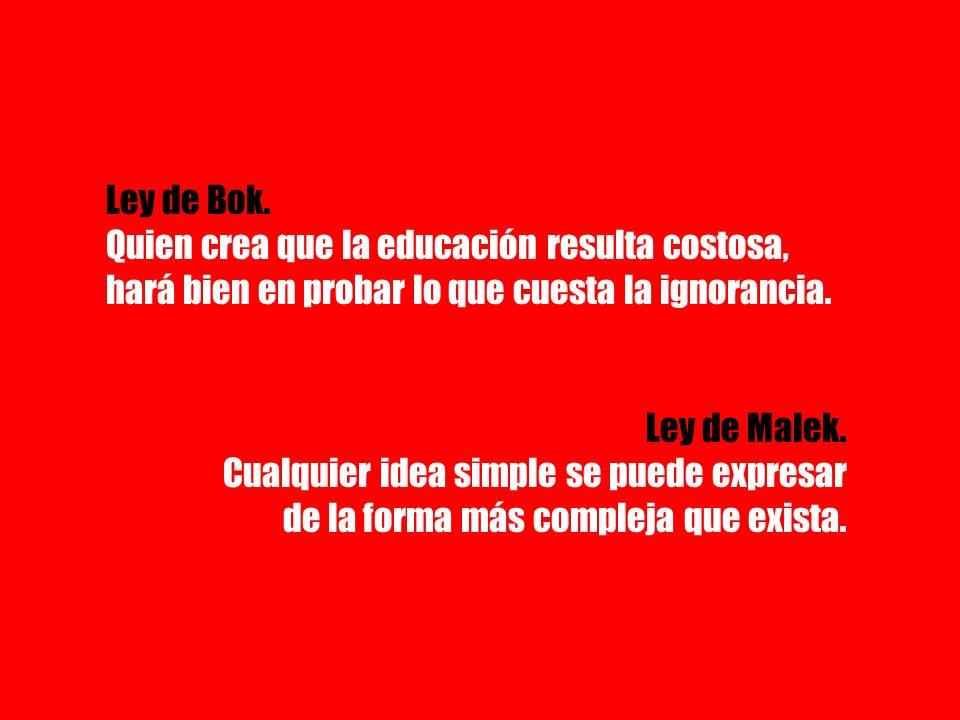 Ley de Bok. Quien crea que la educación resulta costosa, hará bien en probar lo que cuesta la ignorancia.