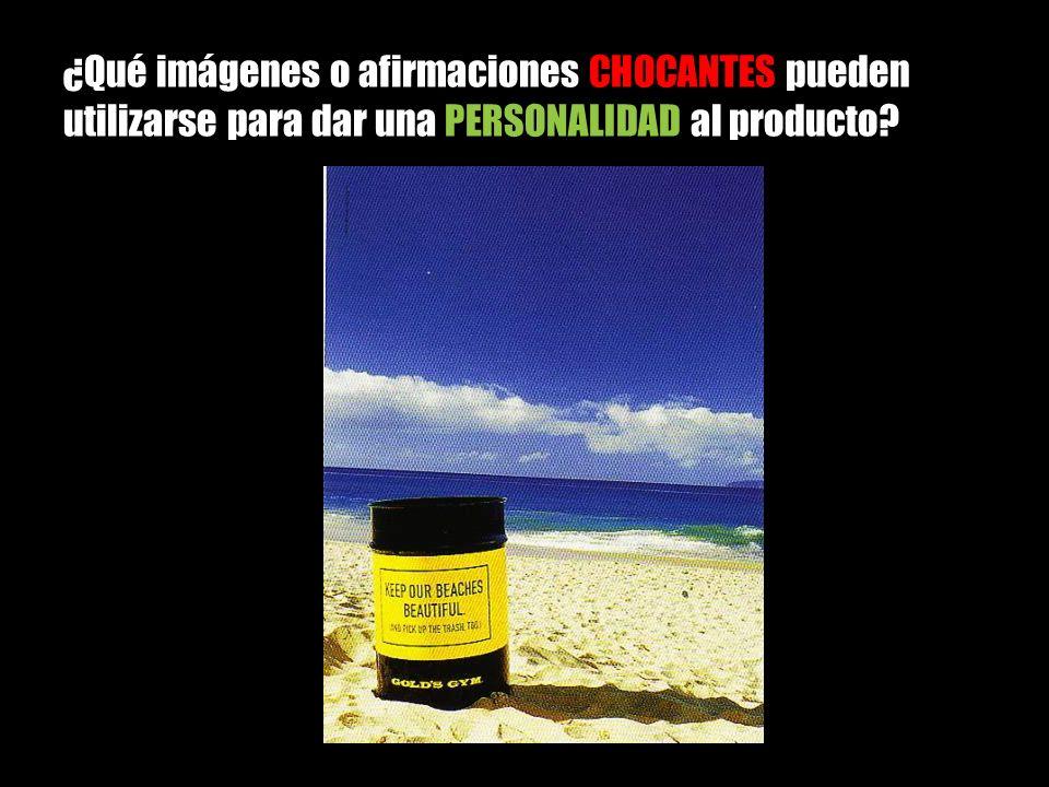¿Qué imágenes o afirmaciones CHOCANTES pueden utilizarse para dar una PERSONALIDAD al producto