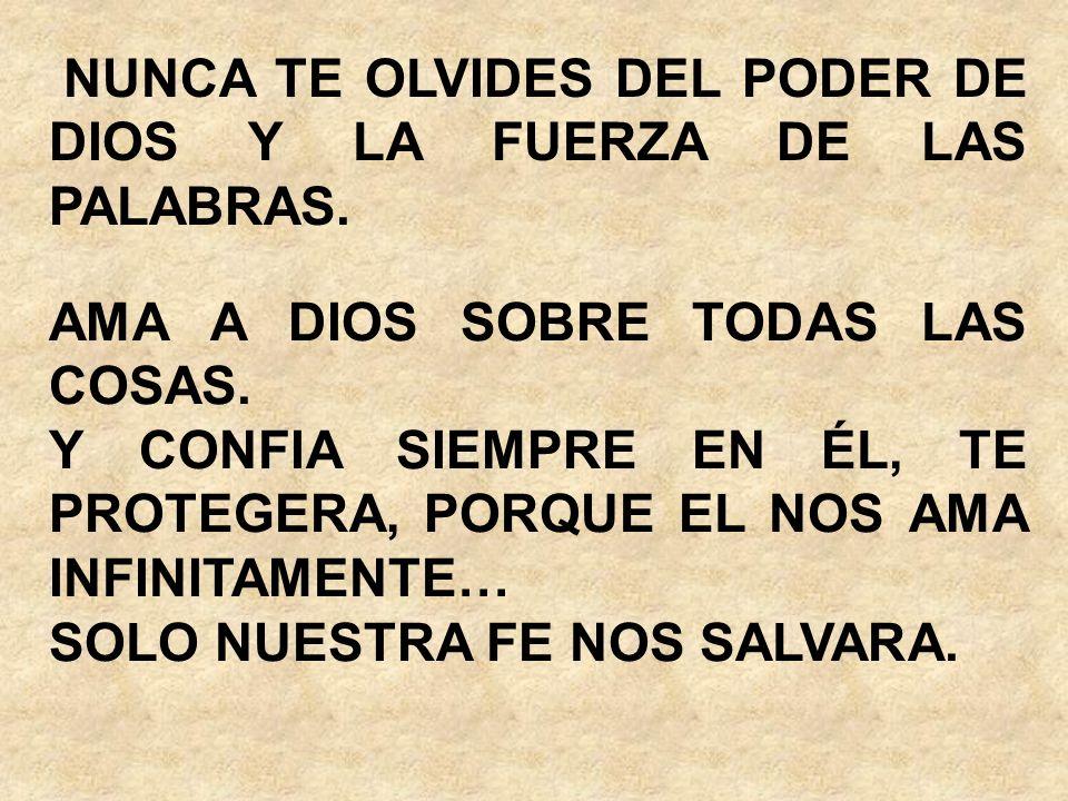 NUNCA TE OLVIDES DEL PODER DE DIOS Y LA FUERZA DE LAS PALABRAS.