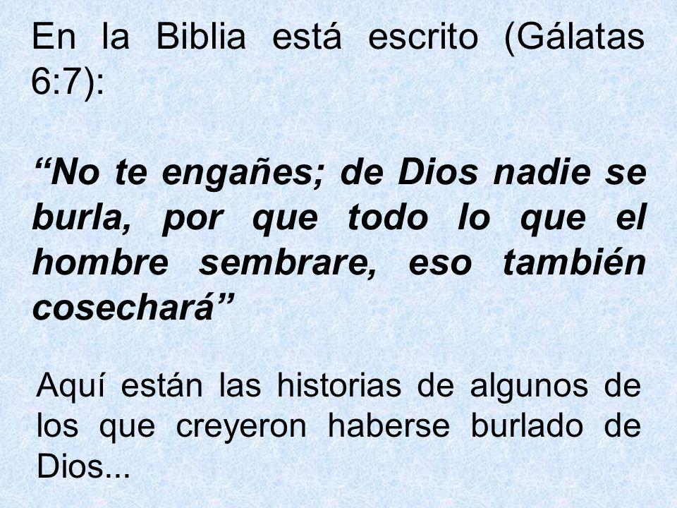 En la Biblia está escrito (Gálatas 6:7):