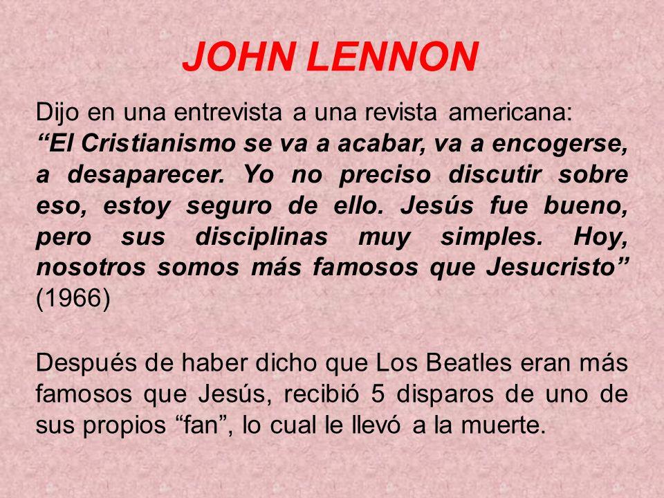 JOHN LENNON Dijo en una entrevista a una revista americana: