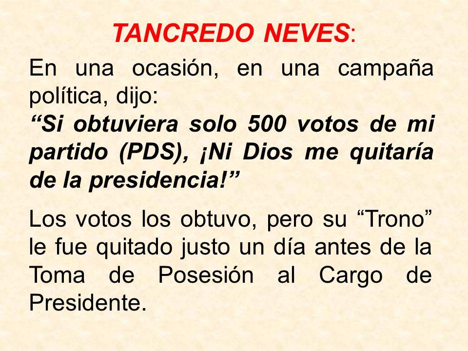 TANCREDO NEVES: En una ocasión, en una campaña política, dijo: