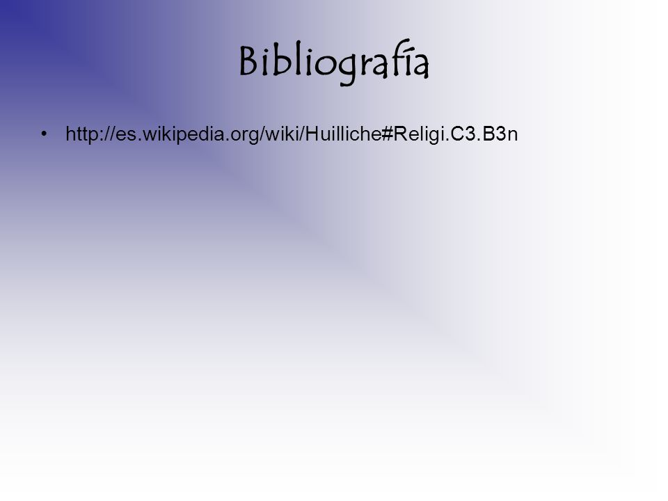 Bibliografía http://es.wikipedia.org/wiki/Huilliche#Religi.C3.B3n