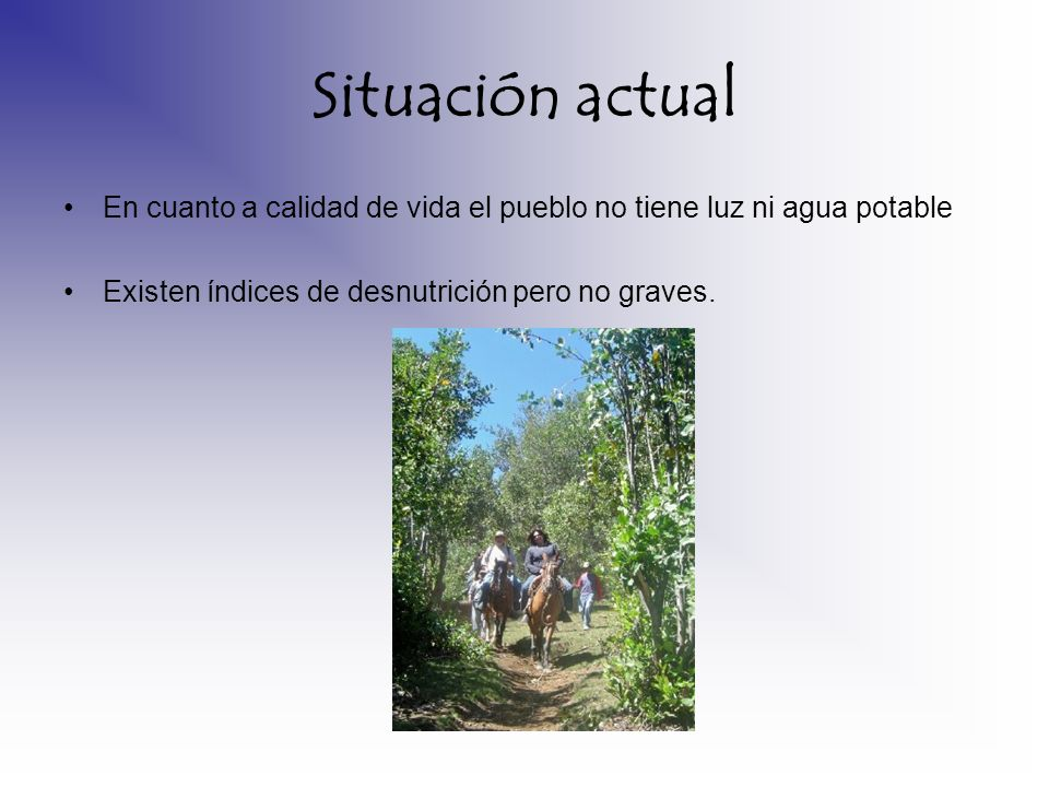 Situación actualEn cuanto a calidad de vida el pueblo no tiene luz ni agua potable.