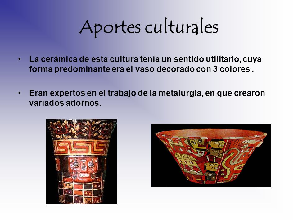 Aportes culturalesLa cerámica de esta cultura tenía un sentido utilitario, cuya forma predominante era el vaso decorado con 3 colores .