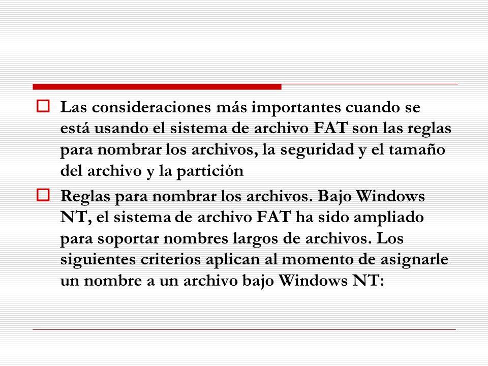 Las consideraciones más importantes cuando se está usando el sistema de archivo FAT son las reglas para nombrar los archivos, la seguridad y el tamaño del archivo y la partición