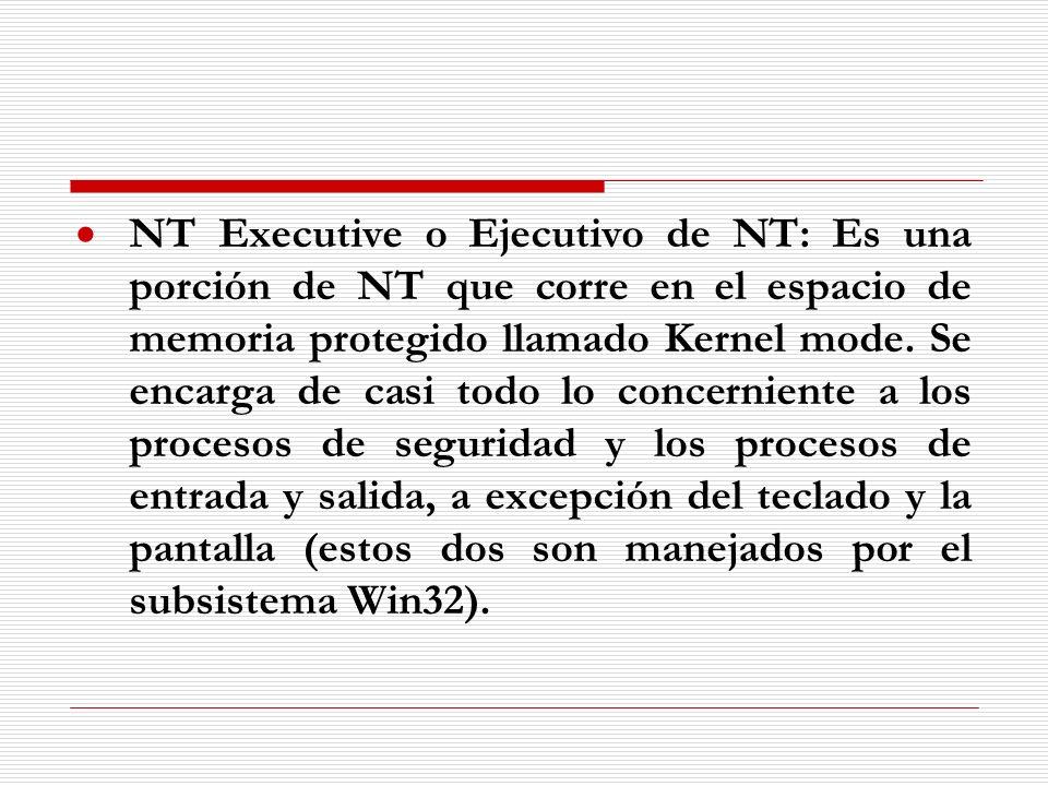 NT Executive o Ejecutivo de NT: Es una porción de NT que corre en el espacio de memoria protegido llamado Kernel mode.