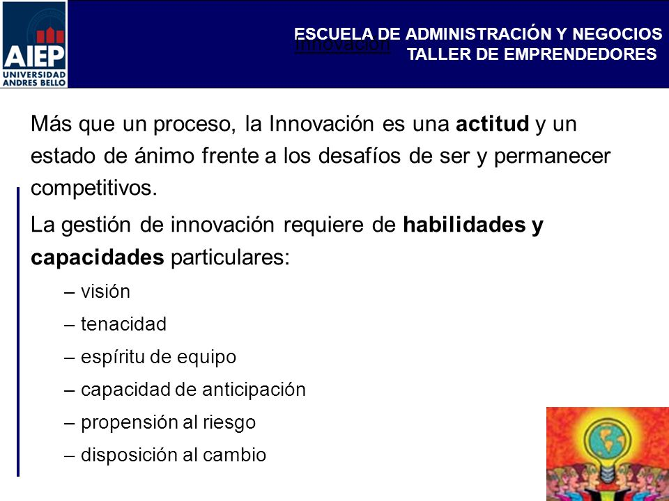 Innovación Más que un proceso, la Innovación es una actitud y un estado de ánimo frente a los desafíos de ser y permanecer competitivos.
