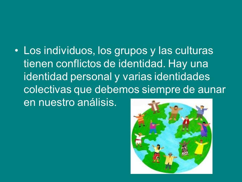 Los individuos, los grupos y las culturas tienen conflictos de identidad.