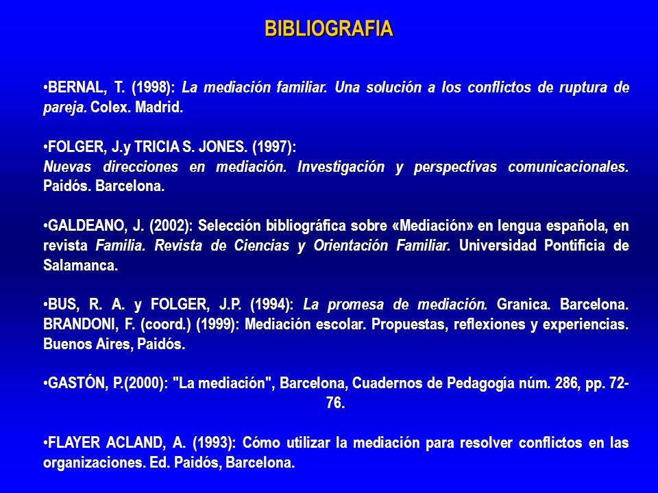 BIBLIOGRAFIA BERNAL, T. (1998): La mediación familiar. Una solución a los conflictos de ruptura de pareja. Colex. Madrid.