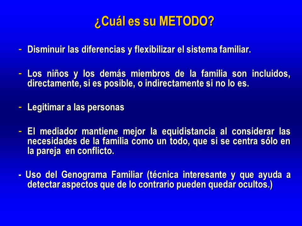 ¿Cuál es su METODO Disminuir las diferencias y flexibilizar el sistema familiar.