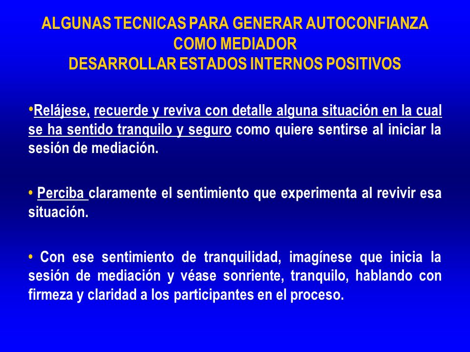 ALGUNAS TECNICAS PARA GENERAR AUTOCONFIANZA COMO MEDIADOR DESARROLLAR ESTADOS INTERNOS POSITIVOS
